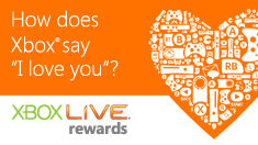 "How does Xbox say ""I love You?"", Xbox LIVE Rewards"
