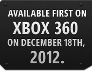 Available First on Xbox 360 on December 18th, 2012.
